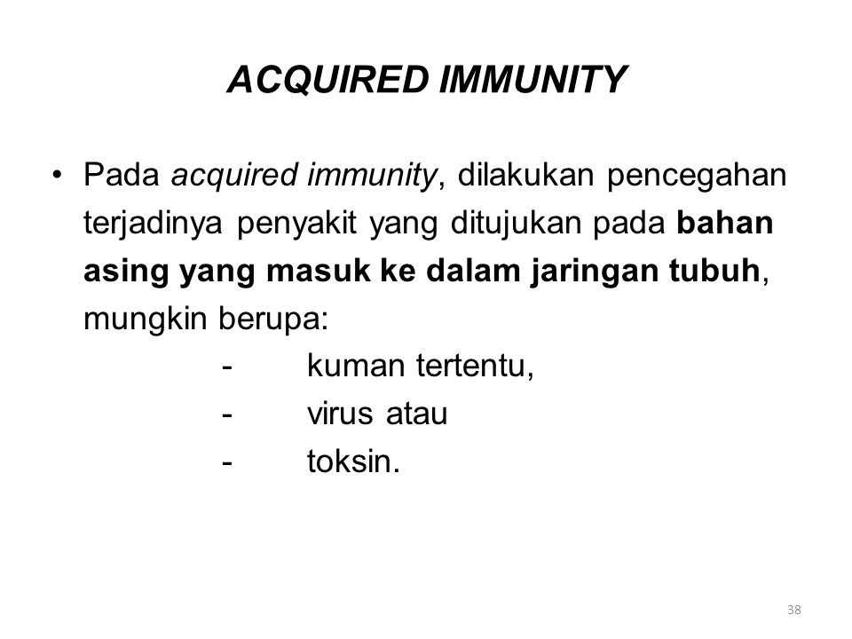 ACQUIRED IMMUNITY Pada acquired immunity, dilakukan pencegahan