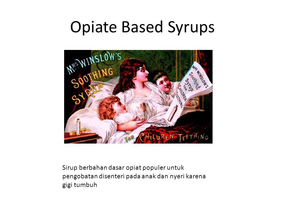 Opiate Based Syrups Sirup berbahan dasar opiat populer untuk pengobatan disenteri pada anak dan nyeri karena gigi tumbuh.