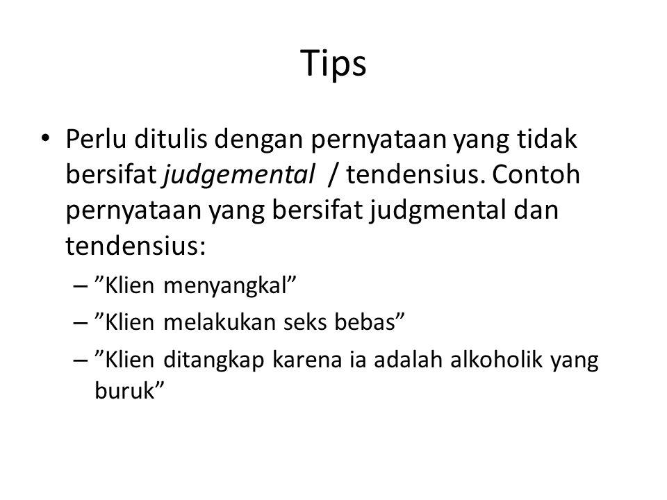 Tips Perlu ditulis dengan pernyataan yang tidak bersifat judgemental / tendensius. Contoh pernyataan yang bersifat judgmental dan tendensius: