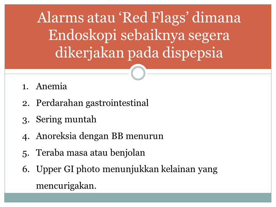 Alarms atau 'Red Flags' dimana Endoskopi sebaiknya segera dikerjakan pada dispepsia