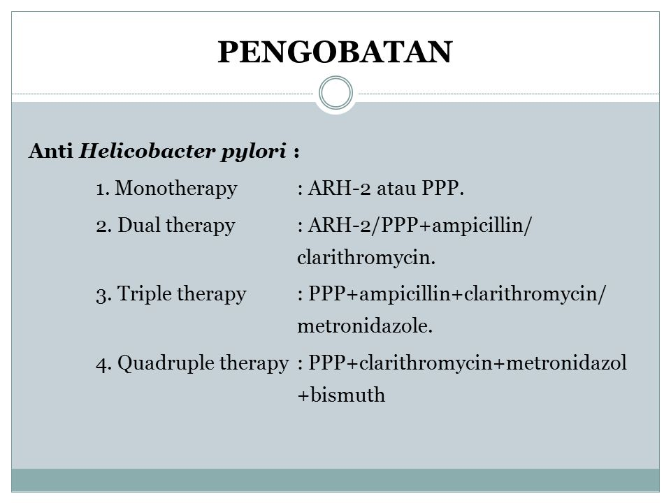 PENGOBATAN Anti Helicobacter pylori : 1. Monotherapy : ARH-2 atau PPP.