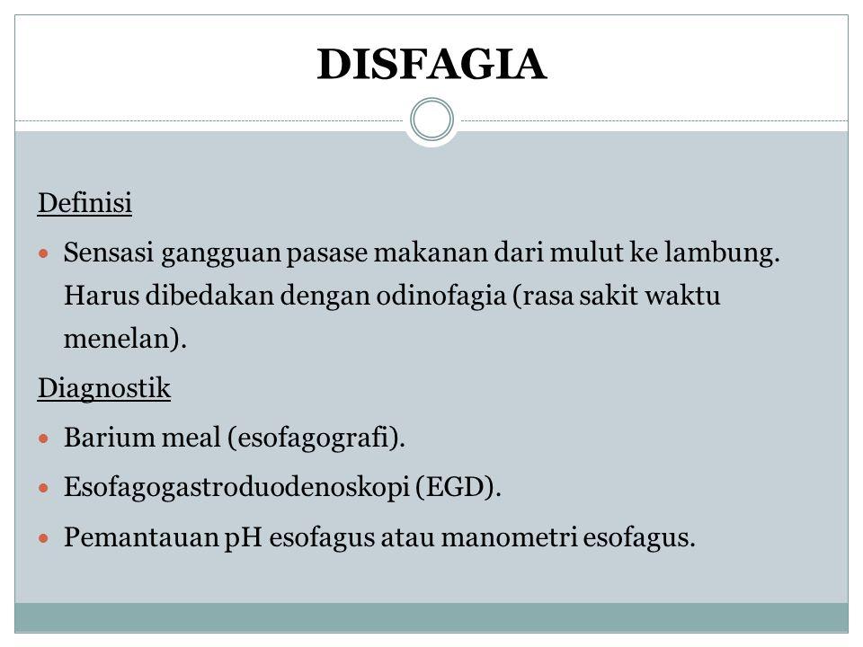DISFAGIA Definisi. Sensasi gangguan pasase makanan dari mulut ke lambung. Harus dibedakan dengan odinofagia (rasa sakit waktu menelan).