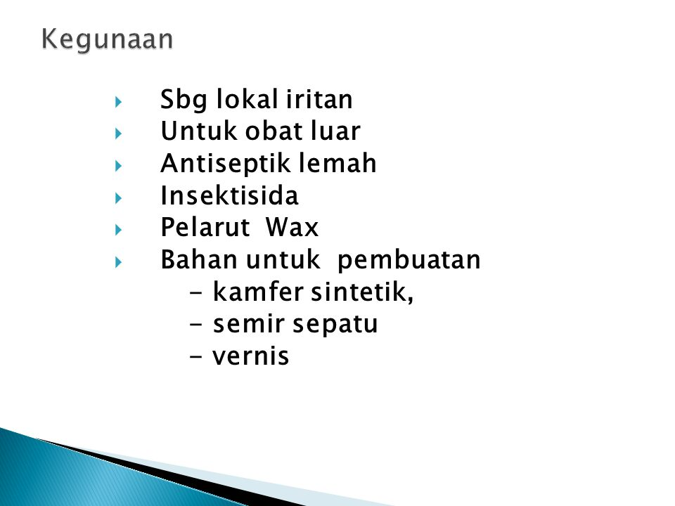 Kegunaan Sbg lokal iritan Untuk obat luar Antiseptik lemah Insektisida