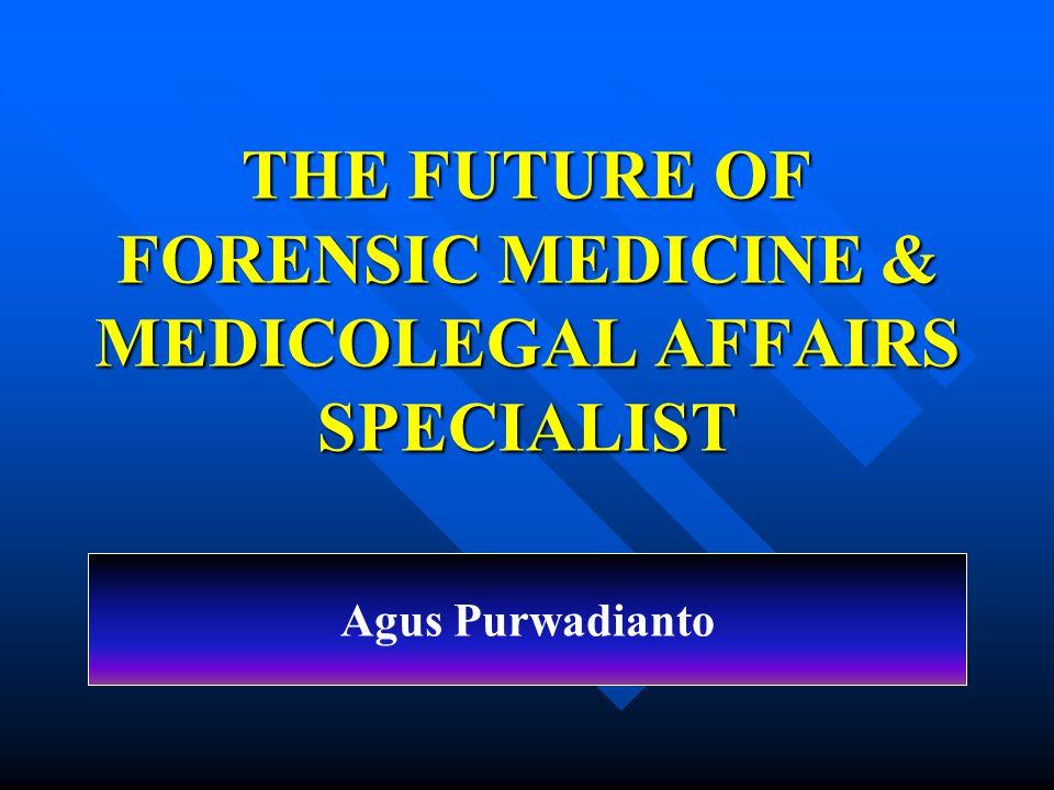 THE FUTURE OF FORENSIC MEDICINE & MEDICOLEGAL AFFAIRS SPECIALIST