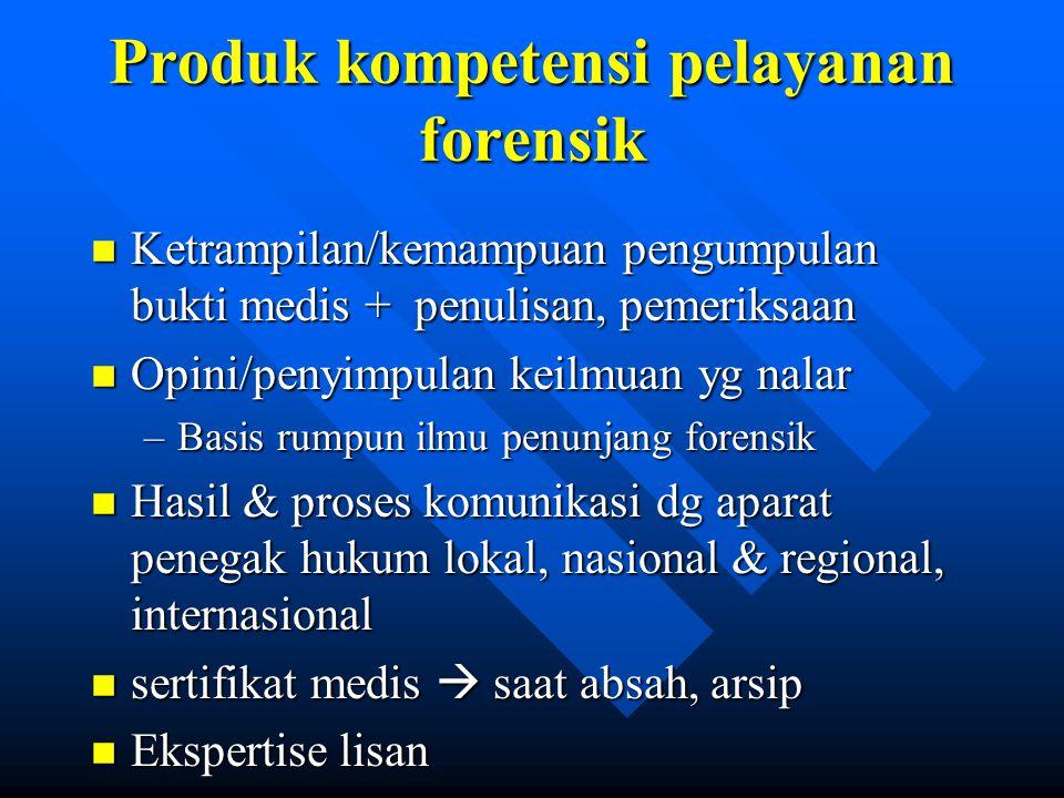 Produk kompetensi pelayanan forensik