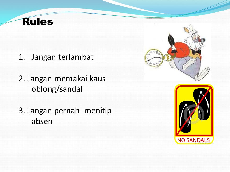Rules Jangan terlambat 2. Jangan memakai kaus oblong/sandal