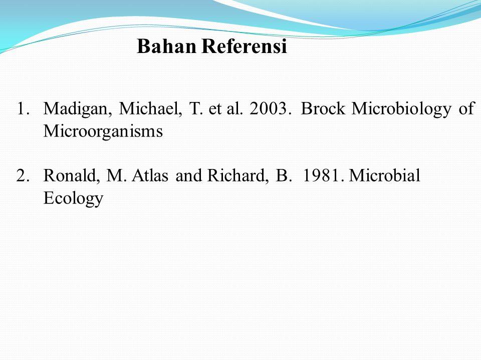 Bahan Referensi Madigan, Michael, T. et al. 2003.