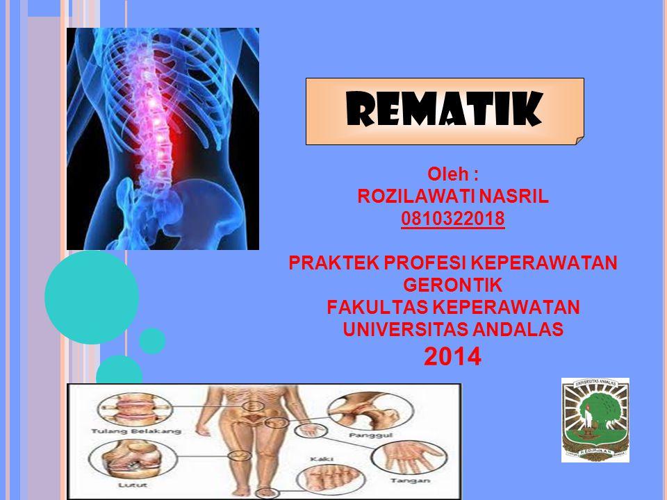 REMATIK Oleh : ROZILAWATI NASRIL 0810322018 PRAKTEK PROFESI KEPERAWATAN GERONTIK FAKULTAS KEPERAWATAN UNIVERSITAS ANDALAS 2014.