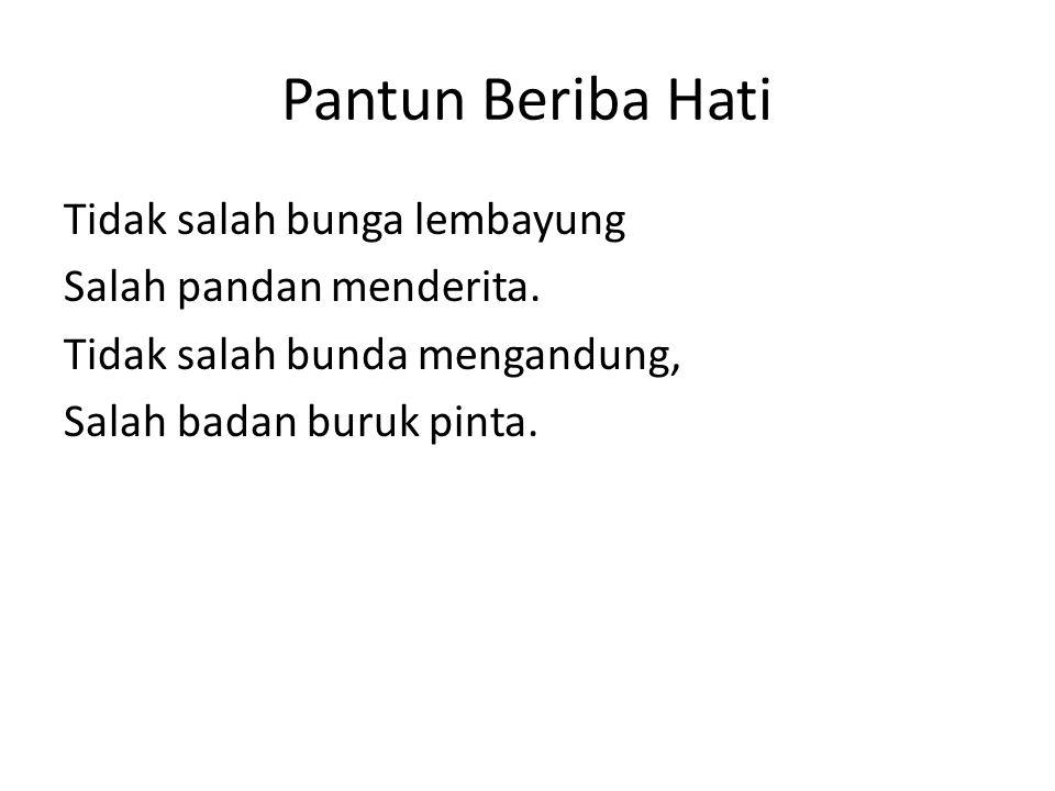 Pantun Beriba Hati Tidak salah bunga lembayung Salah pandan menderita.