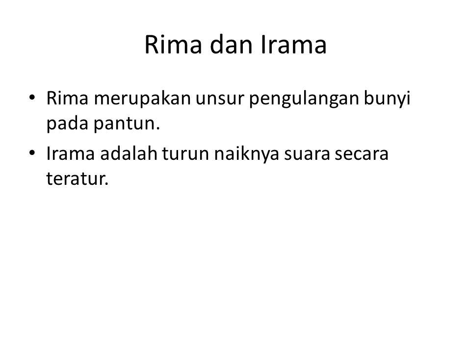 Rima dan Irama Rima merupakan unsur pengulangan bunyi pada pantun.