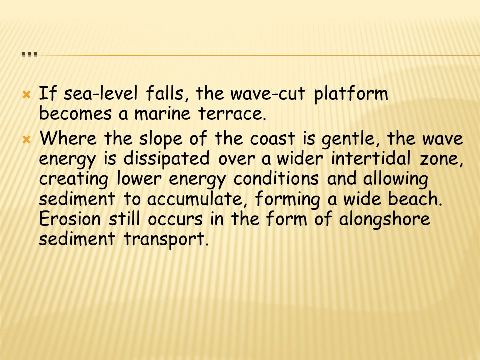 ... If sea-level falls, the wave-cut platform becomes a marine terrace.