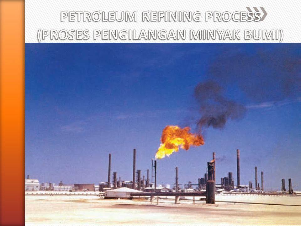 PETROLEUM REFINING PROCESS (PROSES PENGILANGAN MINYAK BUMI)
