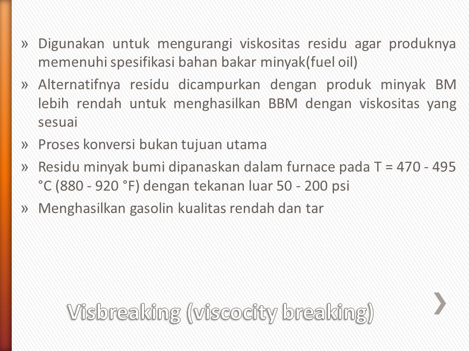 Visbreaking (viscocity breaking)
