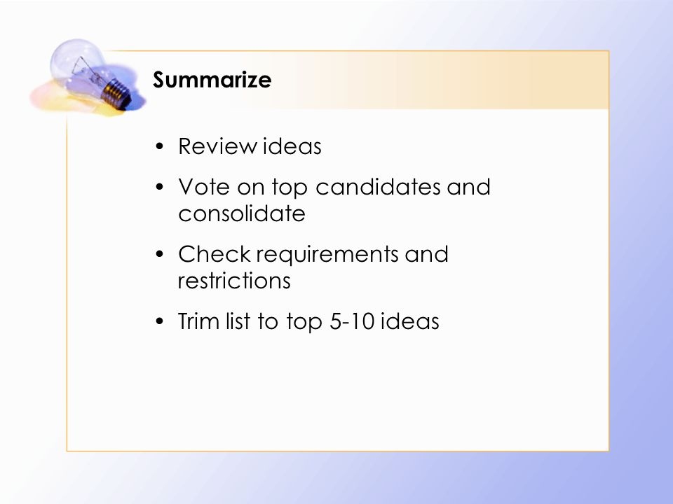Summarize Review ideas. Vote on top candidates and consolidate. Check requirements and restrictions.