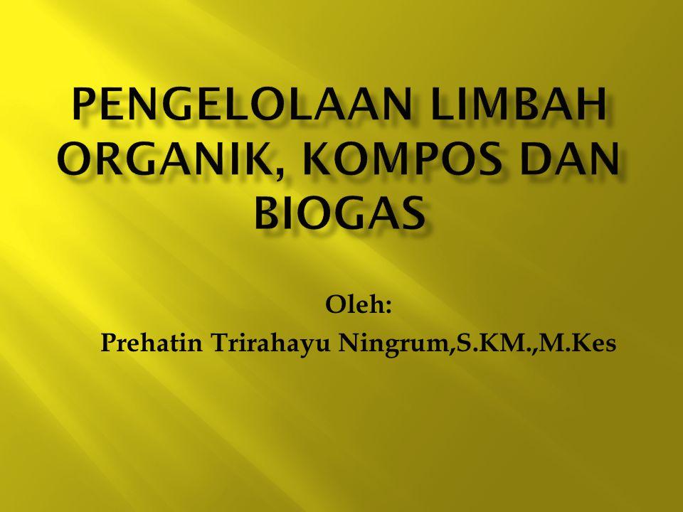 Pengelolaan limbah organik, kompos dan biogas