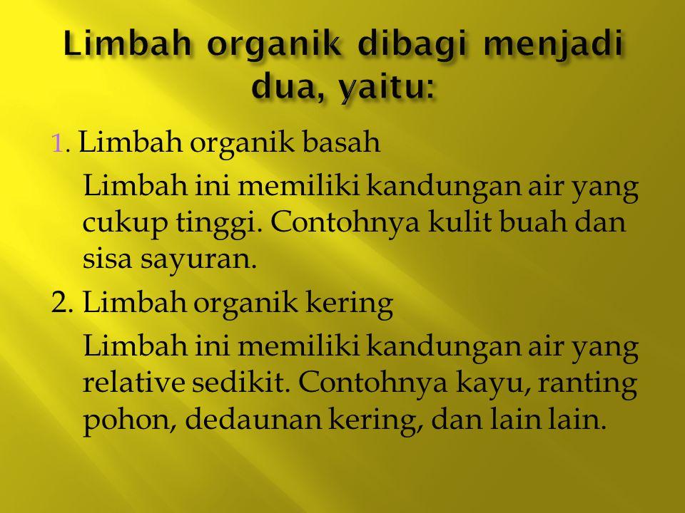 Limbah organik dibagi menjadi dua, yaitu: