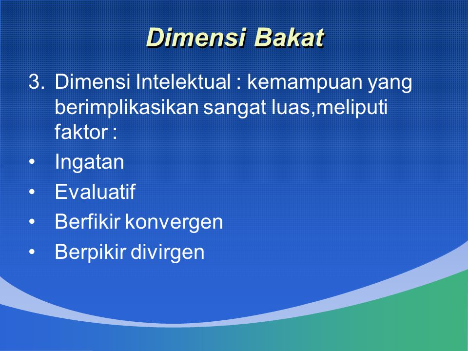 Dimensi Bakat Dimensi Intelektual : kemampuan yang berimplikasikan sangat luas,meliputi faktor : Ingatan.