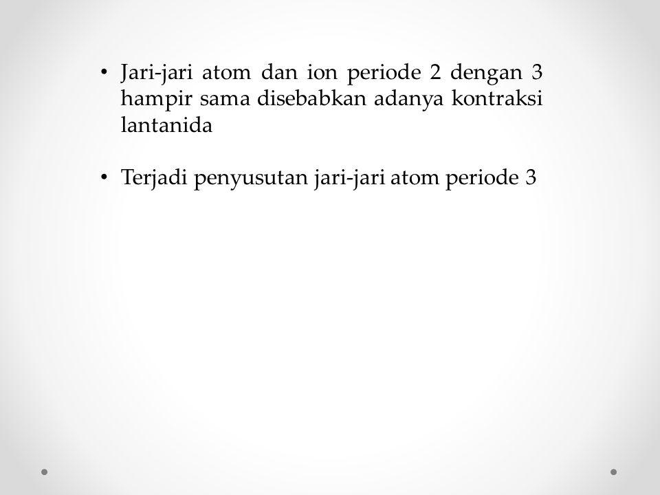 Jari-jari atom dan ion periode 2 dengan 3 hampir sama disebabkan adanya kontraksi lantanida
