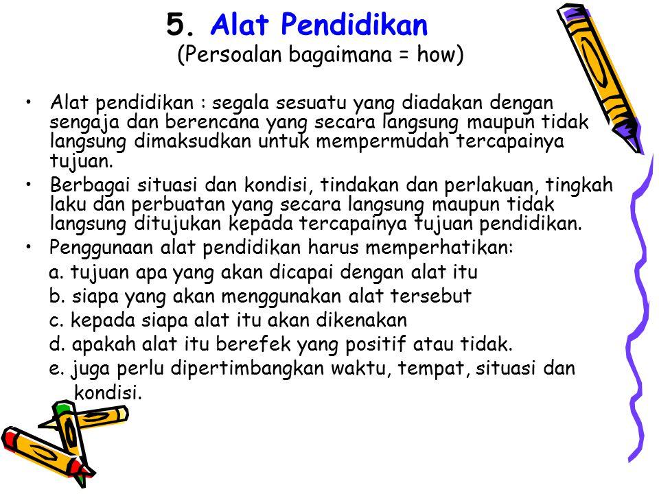 5. Alat Pendidikan (Persoalan bagaimana = how)