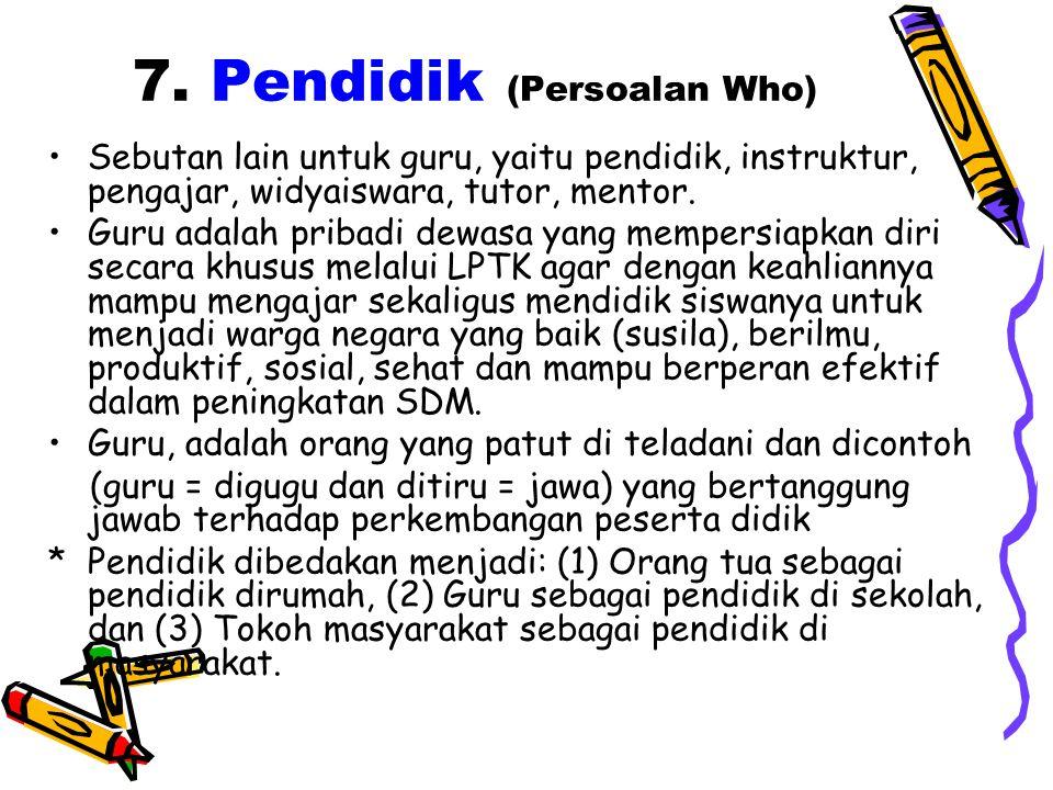 7. Pendidik (Persoalan Who)