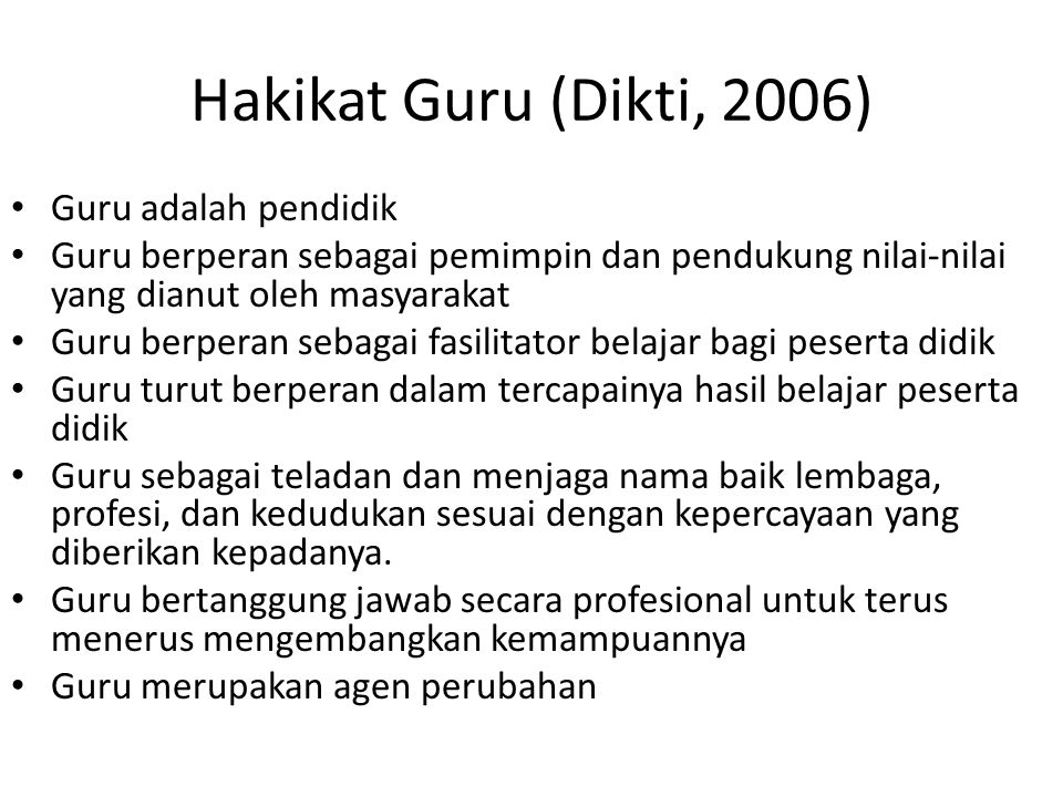 Hakikat Guru (Dikti, 2006) Guru adalah pendidik
