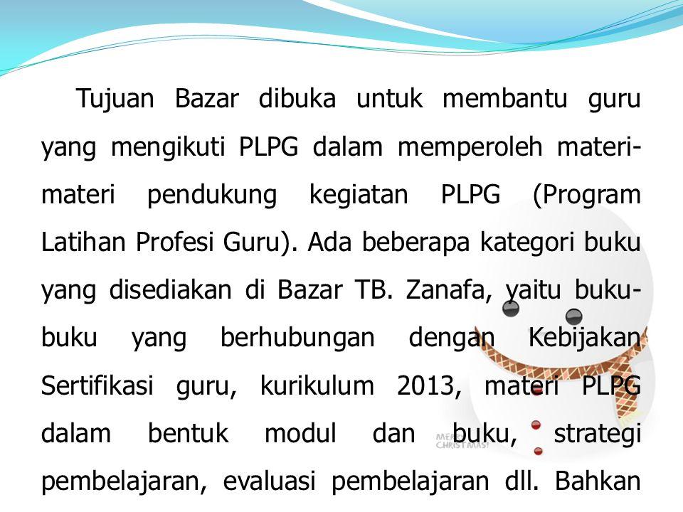 Tujuan Bazar dibuka untuk membantu guru yang mengikuti PLPG dalam memperoleh materi-materi pendukung kegiatan PLPG (Program Latihan Profesi Guru).