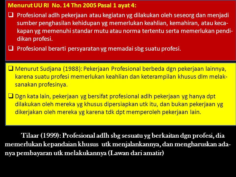 Tilaar (1999): Profesional adlh sbg sesuatu yg berkaitan dgn profesi, dia memerlukan kepandaian khusus utk menjalankannya, dan mengharuskan ada-nya pembayaran utk melakukannya (Lawan dari amatir)