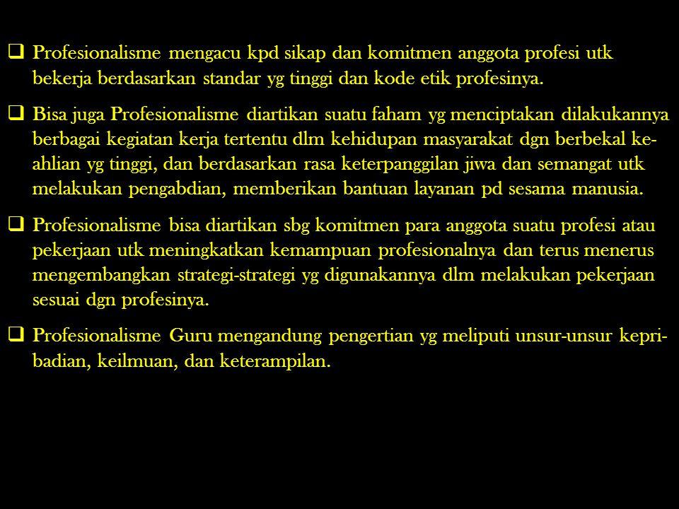 Profesionalisme mengacu kpd sikap dan komitmen anggota profesi utk bekerja berdasarkan standar yg tinggi dan kode etik profesinya.