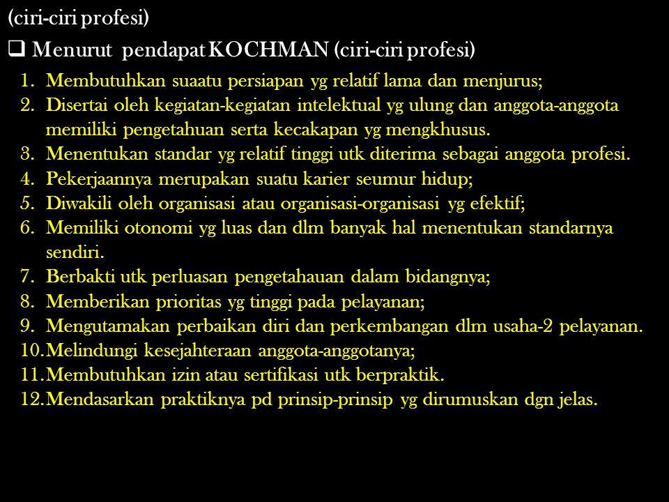 Menurut pendapat KOCHMAN (ciri-ciri profesi)