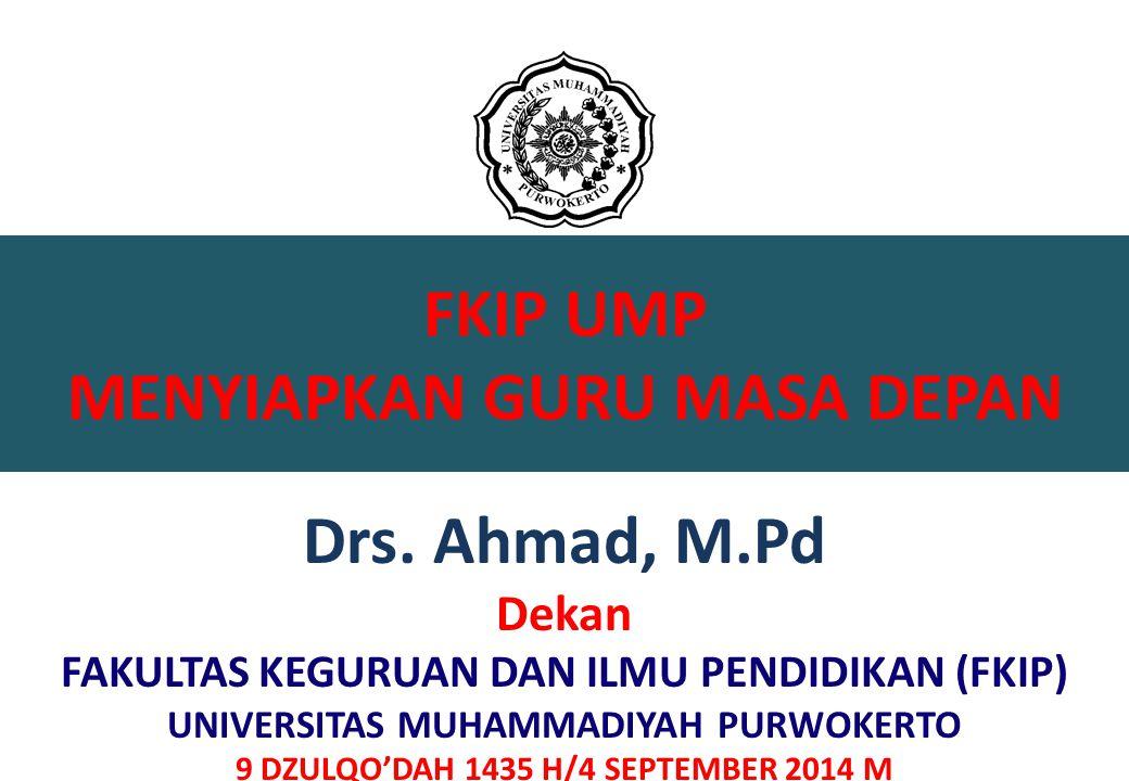 FKIP UMP MENYIAPKAN GURU MASA DEPAN Drs. Ahmad, M.Pd
