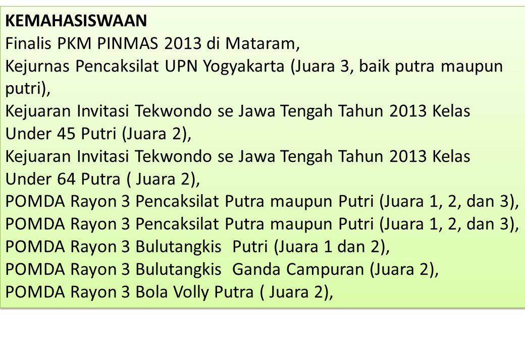 KEMAHASISWAAN Finalis PKM PINMAS 2013 di Mataram, Kejurnas Pencaksilat UPN Yogyakarta (Juara 3, baik putra maupun putri),