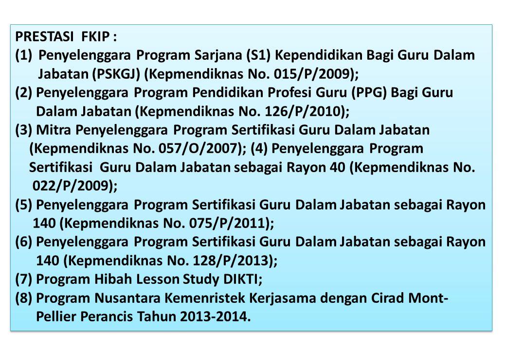 PRESTASI FKIP : Penyelenggara Program Sarjana (S1) Kependidikan Bagi Guru Dalam Jabatan (PSKGJ) (Kepmendiknas No. 015/P/2009);