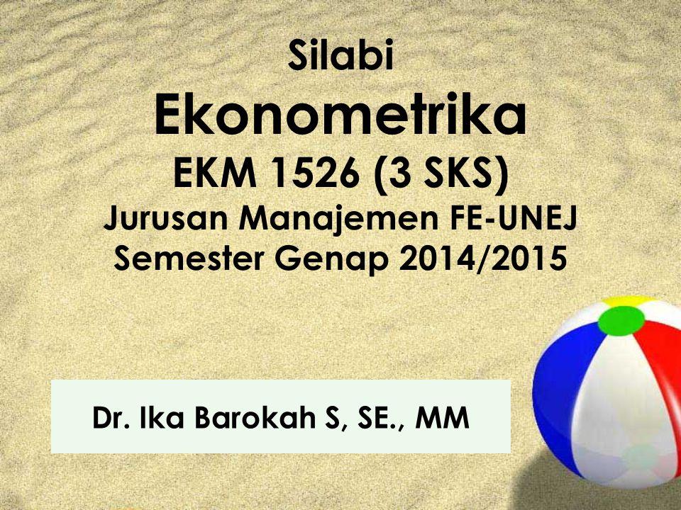 Silabi Ekonometrika EKM 1526 (3 SKS) Jurusan Manajemen FE-UNEJ Semester Genap 2014/2015