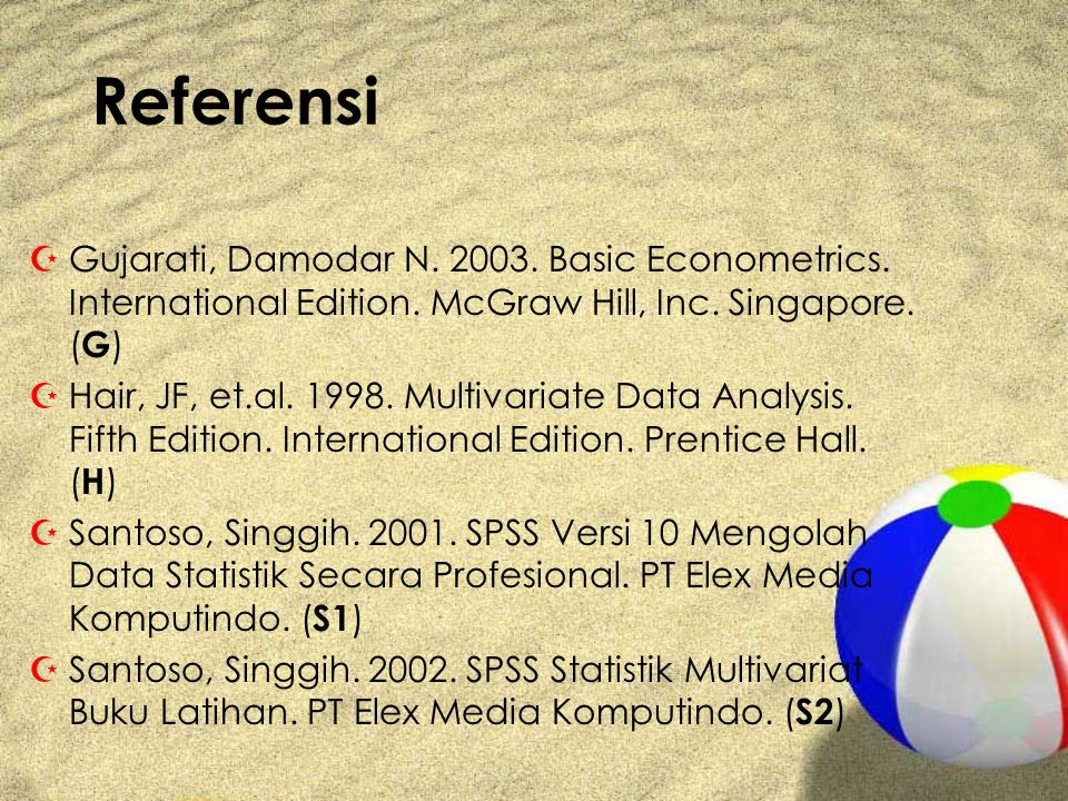 Referensi Gujarati, Damodar N. 2003. Basic Econometrics. International Edition. McGraw Hill, Inc. Singapore. (G)