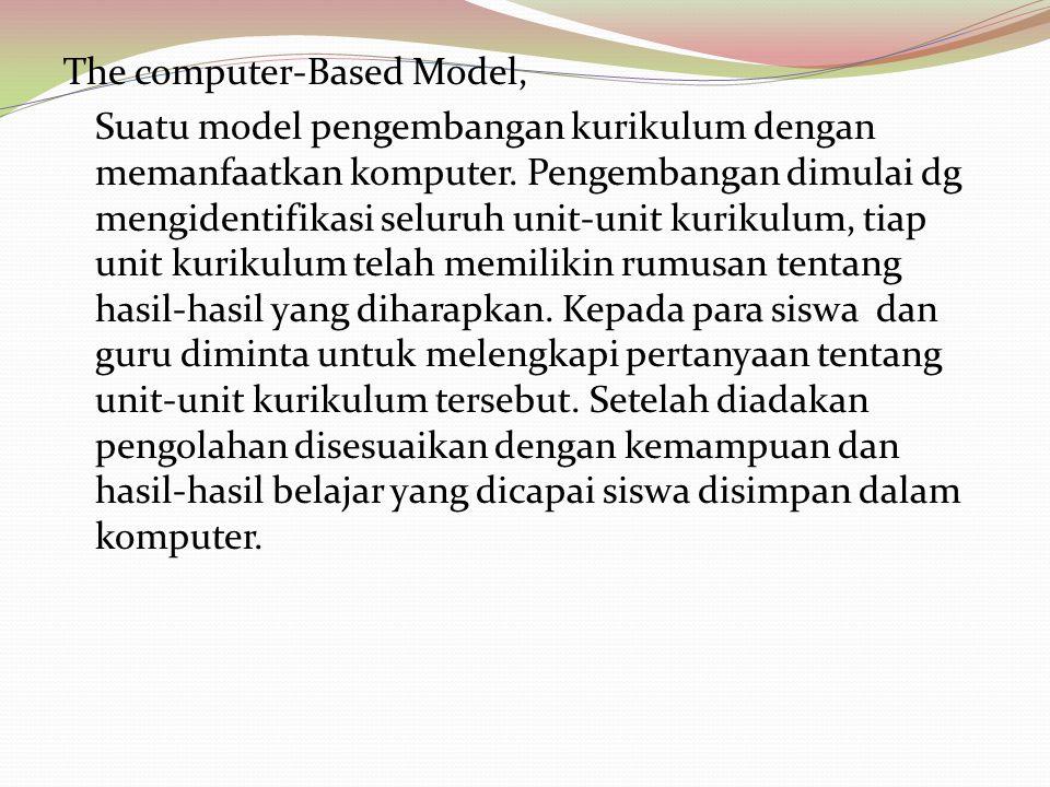 The computer-Based Model, Suatu model pengembangan kurikulum dengan memanfaatkan komputer.
