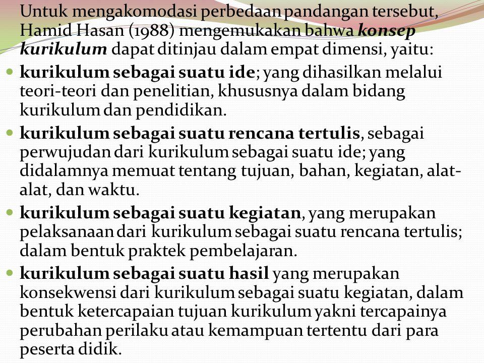Untuk mengakomodasi perbedaan pandangan tersebut, Hamid Hasan (1988) mengemukakan bahwa konsep kurikulum dapat ditinjau dalam empat dimensi, yaitu: