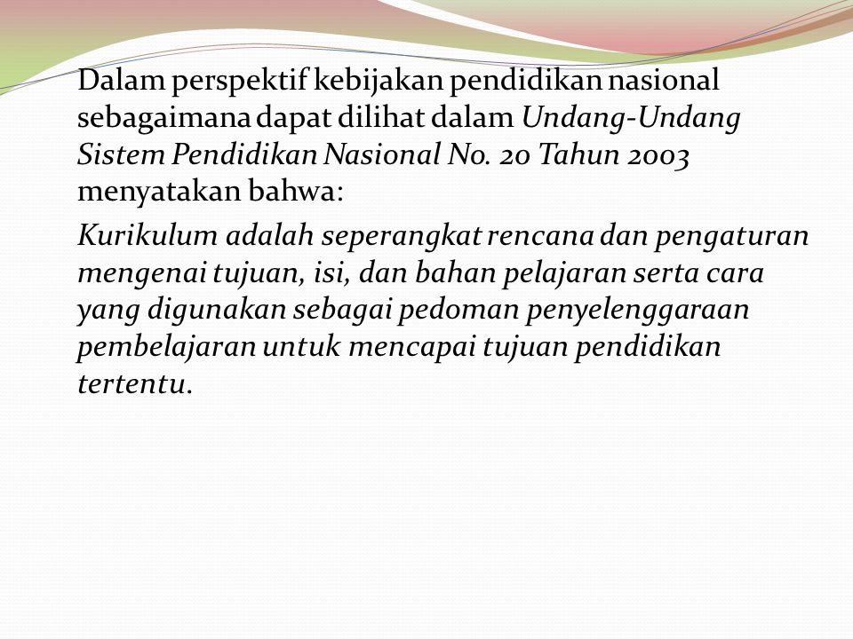 Dalam perspektif kebijakan pendidikan nasional sebagaimana dapat dilihat dalam Undang-Undang Sistem Pendidikan Nasional No. 20 Tahun 2003 menyatakan bahwa: