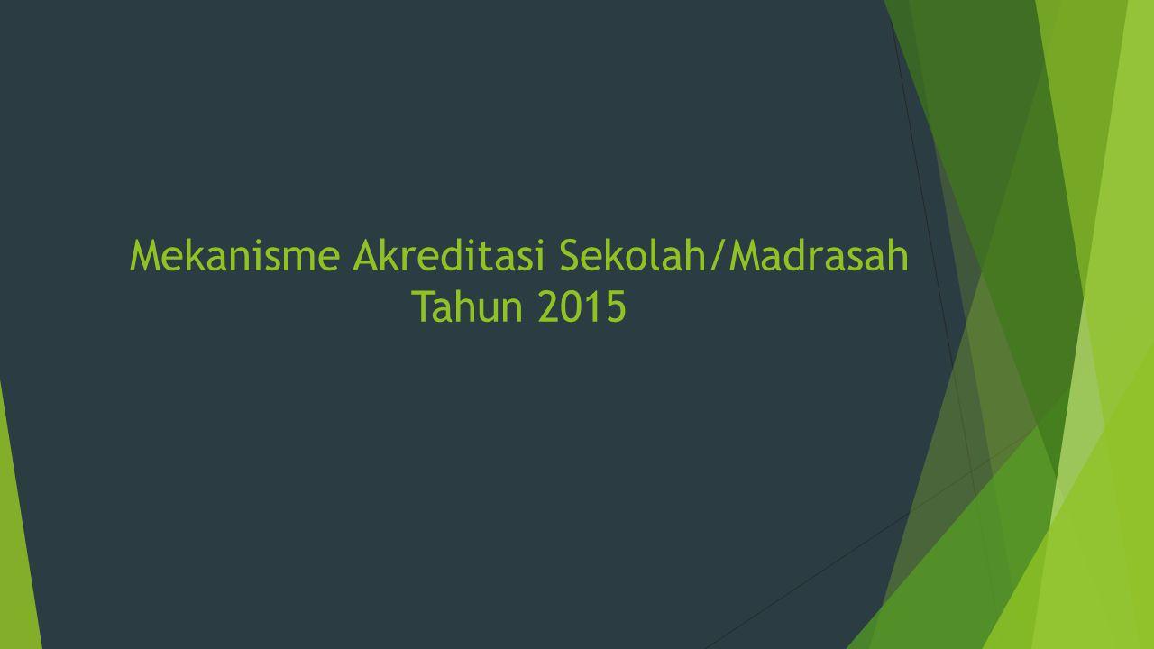 Mekanisme Akreditasi Sekolah/Madrasah Tahun 2015
