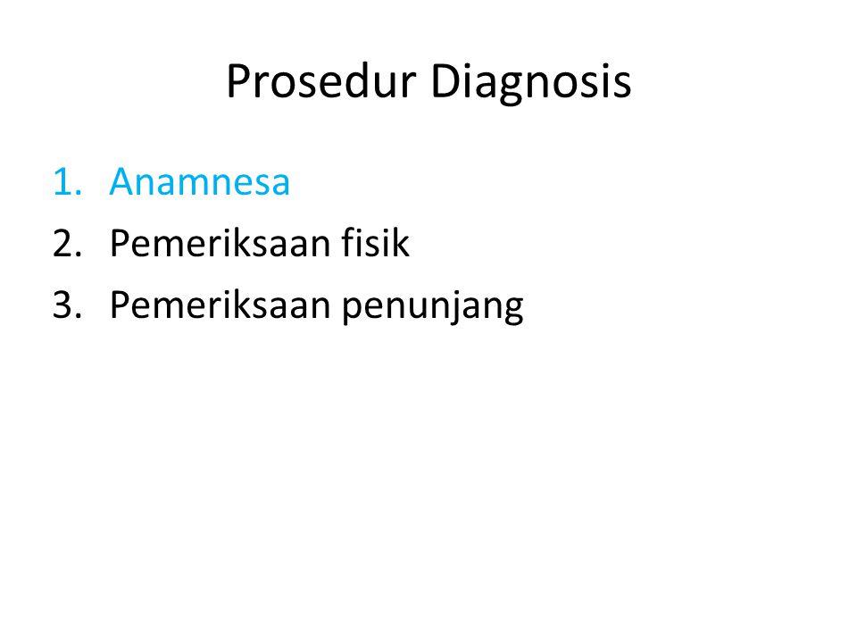 Prosedur Diagnosis Anamnesa Pemeriksaan fisik Pemeriksaan penunjang