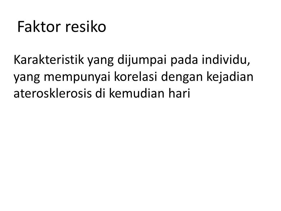 Faktor resiko Karakteristik yang dijumpai pada individu, yang mempunyai korelasi dengan kejadian aterosklerosis di kemudian hari.