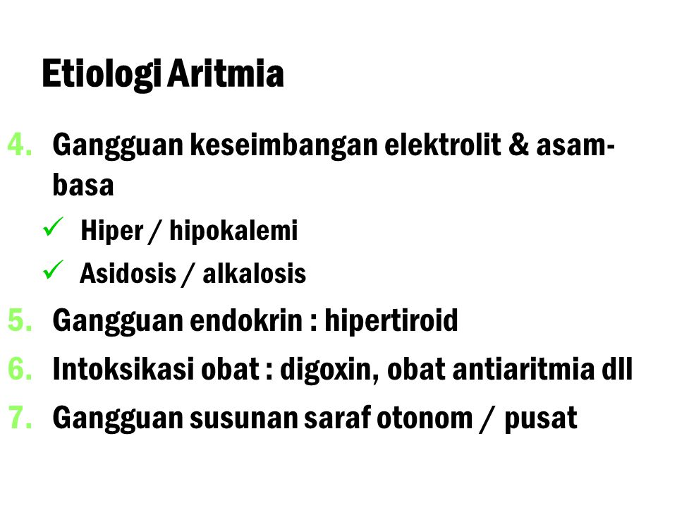 Etiologi Aritmia Gangguan keseimbangan elektrolit & asam-basa