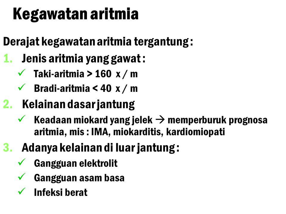 Kegawatan aritmia Derajat kegawatan aritmia tergantung :