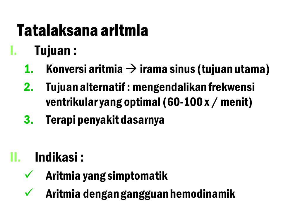 Tatalaksana aritmia Tujuan : Indikasi :