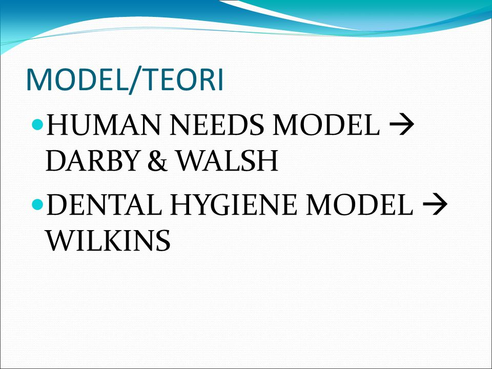 MODEL/TEORI HUMAN NEEDS MODEL  DARBY & WALSH