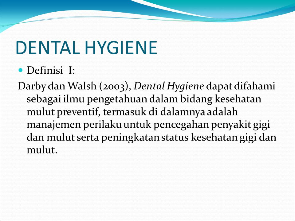 DENTAL HYGIENE Definisi I: