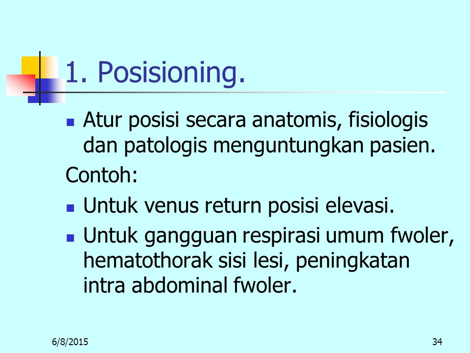 1. Posisioning. Atur posisi secara anatomis, fisiologis dan patologis menguntungkan pasien. Contoh: