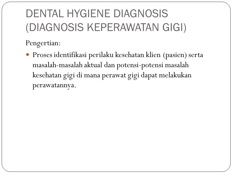 DENTAL HYGIENE DIAGNOSIS (DIAGNOSIS KEPERAWATAN GIGI)