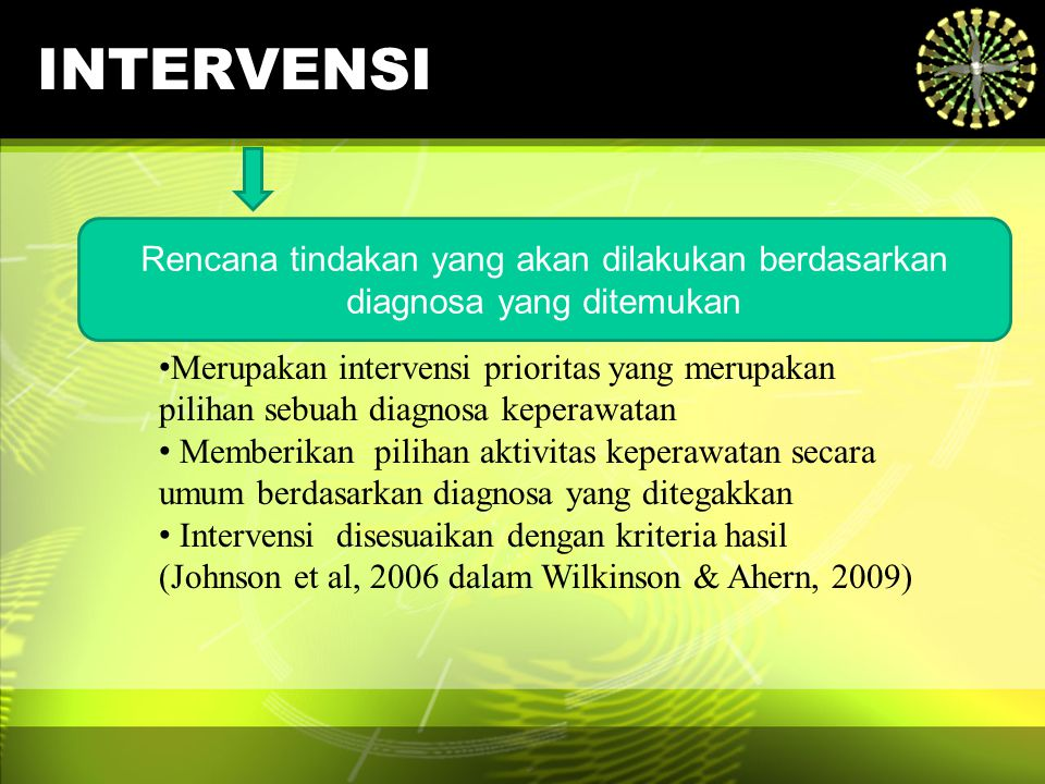 INTERVENSI Rencana tindakan yang akan dilakukan berdasarkan diagnosa yang ditemukan.