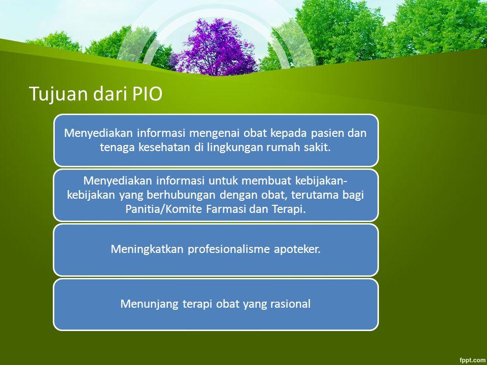 Tujuan dari PIO Menyediakan informasi mengenai obat kepada pasien dan tenaga kesehatan di lingkungan rumah sakit.