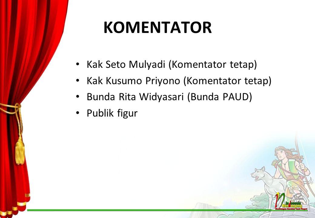 KOMENTATOR Kak Seto Mulyadi (Komentator tetap)